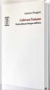Coltivare l'umano - Antonio Petagine